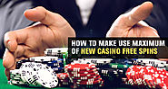 How to Make Use Maximum of New Casino Free Spins