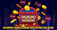 No Deposit Mobile Casino Sites Offers Free Spins