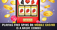 Playing Free Spins on Mobile Casino is a Great Combo