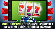 Mobile Casino Free Spins Has Given a New Dimension to Online Gaming