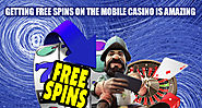 Getting Free Spins on the Mobile Casino Is Amazing