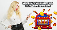 Withdraw the Winning Fast with the Free Spins No Wagering