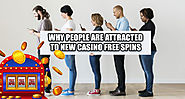 Why People Are Attracted To New Casino Free Spins