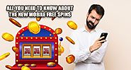 All You Need To Know About the New Mobile Free Spins