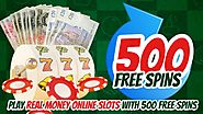 Play Real Money Online Slots with 500 Free Spins