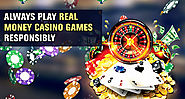 Always Play Real Money Casino Games Responsibly