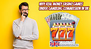 Why Real Money Casino Games Under Gambling Commission in UK