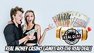Real Money Casino Games Are The Real Deal!