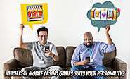 Which Real Mobile Casino Games suits your personality