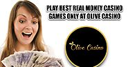 Play Best Real Money Casino Games Only at Olive Casino
