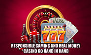 Responsible Gaming and Real Money Casino Go Hand in Hand