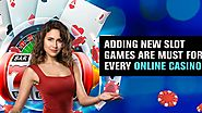 Adding New Slot Games are Must for Every Online Casino