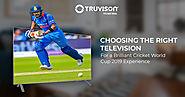 Choosing the Right Television for a Brilliant Cricket World Cup 2019 Experience - Truvison