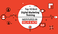 List of Top 10 Best Digital Marketing Training Institutes in Delhi & NCR