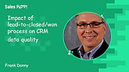 Impact of Lead-to-Closed/Won Process on CRM Data Quality with Frank Donny