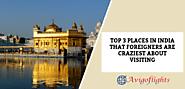 Top 3 Places In India That Foreigners Are Craziest About Visiting