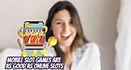 Mobile Slot Games Are As Good As Online Slots