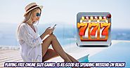 Playing Free Online Slot Games is As Good As Spending Weekend On Beach