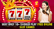 Why Only 10+ Should Play Free Online Slot Games