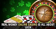Real Money Online Casino is all about luck