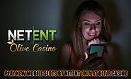 Play New Mobile Slots by Netent Only at Olive Casino
