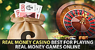 Real Money Casino Best for Playing Real Money Games Online