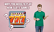 Why You Need To Play New Slots Games