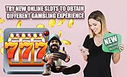 Try New Online Slots to Obtain Different Gambling Experience