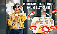 Interesting Facts About Online Slot Games