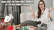 Make Sure the Profitable Winning at the Real Money Casino
