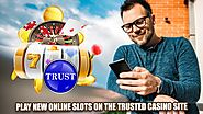 Play New Online Slots On The Trusted Casino Site