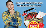 What Should Know Before Start Hunting Online Casino Bonus