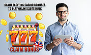 Claim Exciting Casino Bonuses To Play Online Slots In UK