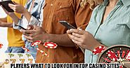 Players What To Look For In Top Casino Sites