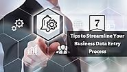 The Time is Running Out! Think About These 7 Tips to Streamline Your Business Data Entry Process
