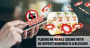 Playing on Mobile Casino with No Deposit Required is A Blessing