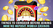 Things to Consider Before Joining New no Deposit Mobile Casinos