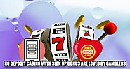 No Deposit Casino with Sign Up Bonus are Loved by Gamblers