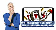 How to Make Most out of No Deposit Bonus Required at a Mobile Casino