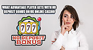 What Advantage Player Gets with No Deposit Bonus on UK Online Casino