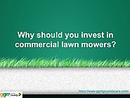 Why should you invest in commercial lawn mowers?