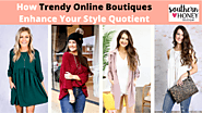 How Trendy Online Boutiques Enhance Your Style Quotient