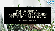 Top 10 Digital Marketing Strategies Startup Should Know