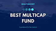 Best multicap fund | Things to consider | Top 5 | WealthBucket |