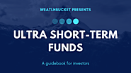 Ultra short-term funds | Key features | Top 5 | WealthBucket |