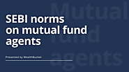 Mutual fund agency rules: SEBI norms on commission paid to mutual fund agents