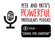 Pete & Patti's Powerful Particulars! Leaning Into Leadership - Pete Cohen