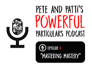 Pete & Patti's Powerful Particulars! Mastering Mastery - Pete Cohen
