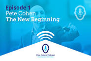 Pete Cohen Podcast Episode 1-The New Beginning - Pete Cohen