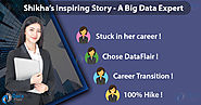 System Engineer to Big Data Expert with 100% hike - Shikha's Story - DataFlair